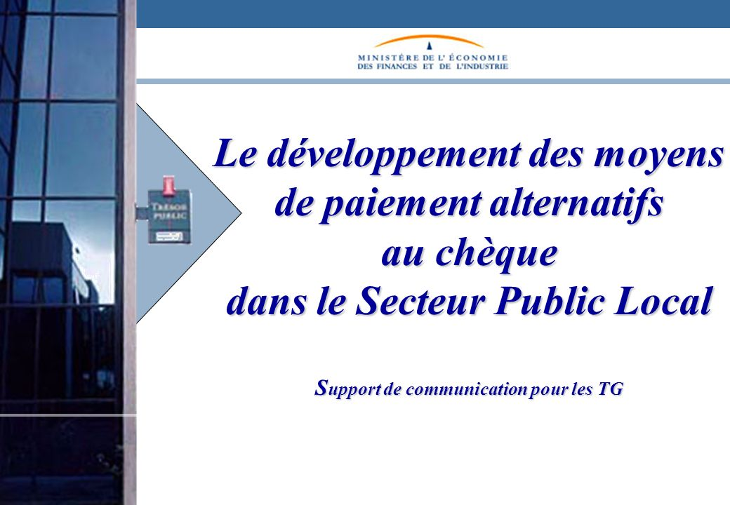 Le développement des moyens de paiement alternatifs au chèque dans le Secteur Public Local S upport de communication pour les TG Le développement des