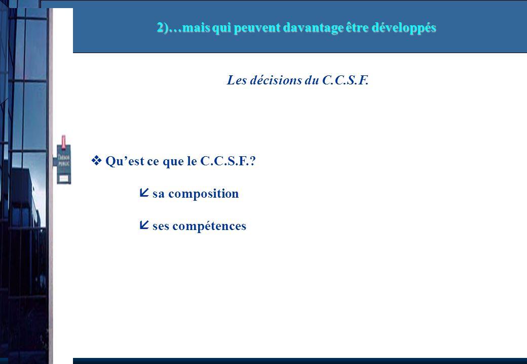 Les décisions du C.C.S.F. Quest ce que le C.C.S.F.? sa composition ses compétences 2)…mais qui peuvent davantage être développés
