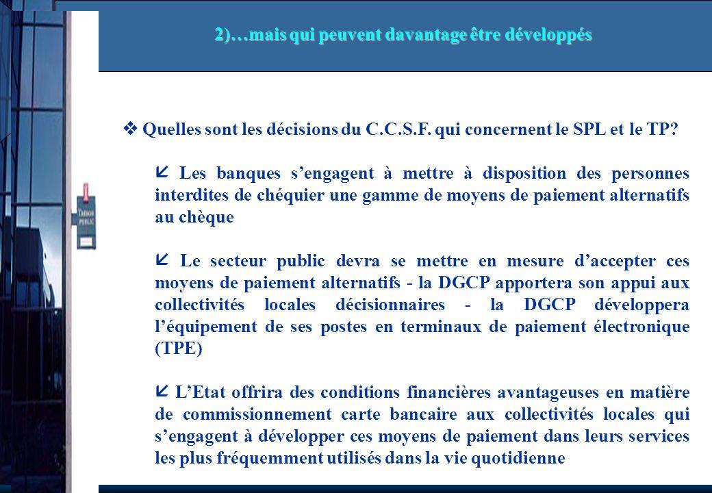 Quelles sont les décisions du C.C.S.F. qui concernent le SPL et le TP? Les banques sengagent à mettre à disposition des personnes interdites de chéqui