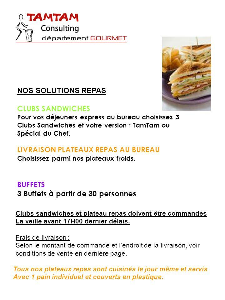 NOS SOLUTIONS REPAS CLUBS SANDWICHES Pour vos déjeuners express au bureau choisissez 3 Clubs Sandwiches et votre version : TamTam ou Spécial du Chef.