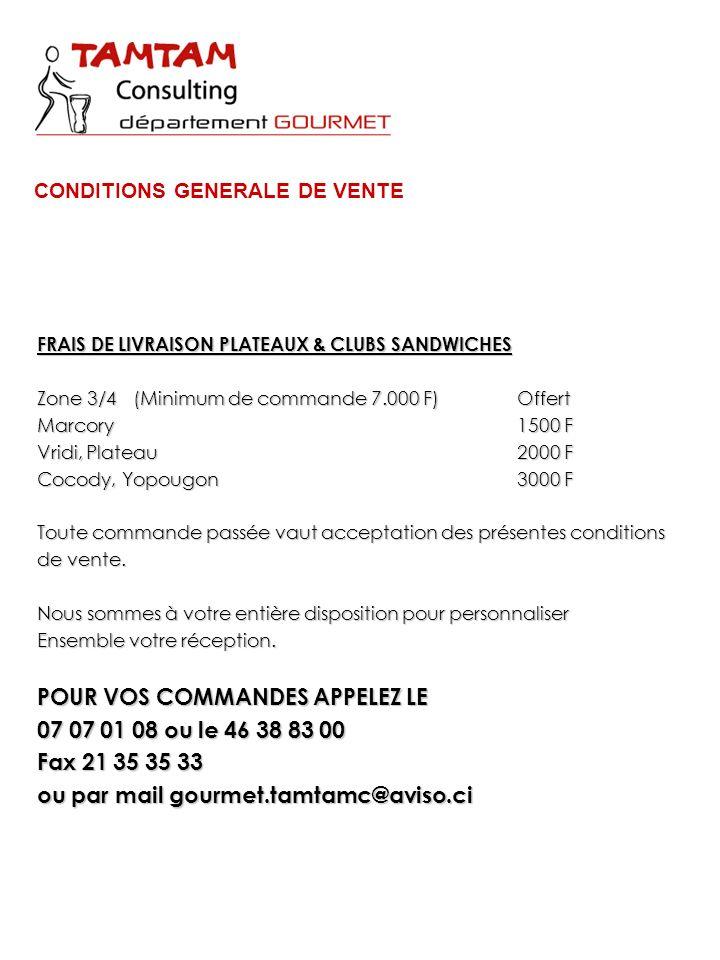 FRAIS DE LIVRAISON PLATEAUX & CLUBS SANDWICHES Zone 3/4(Minimum de commande 7.000 F)Offert Marcory1500 F Vridi, Plateau2000 F Cocody, Yopougon3000 F T