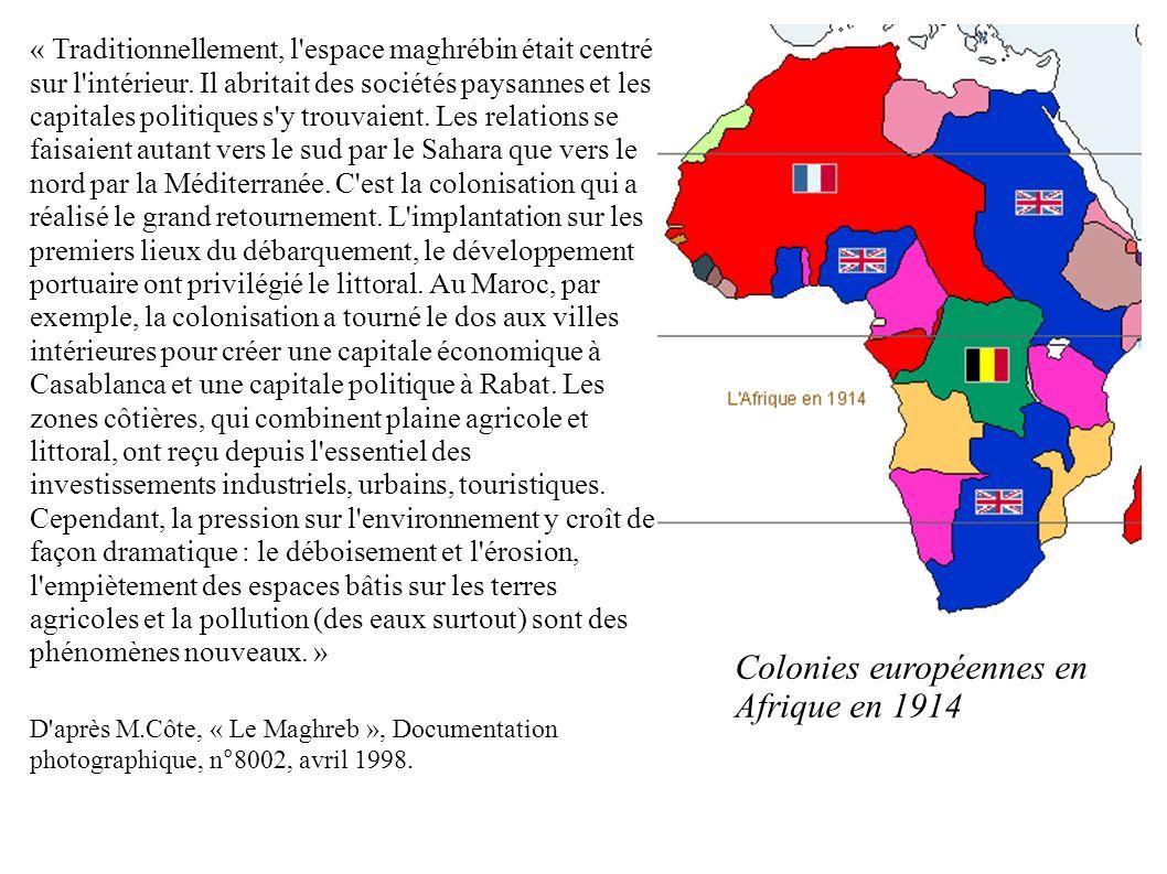 Colonies européennes en Afrique en 1914 « Traditionnellement, l'espace maghrébin était centré sur l'intérieur. Il abritait des sociétés paysannes et l