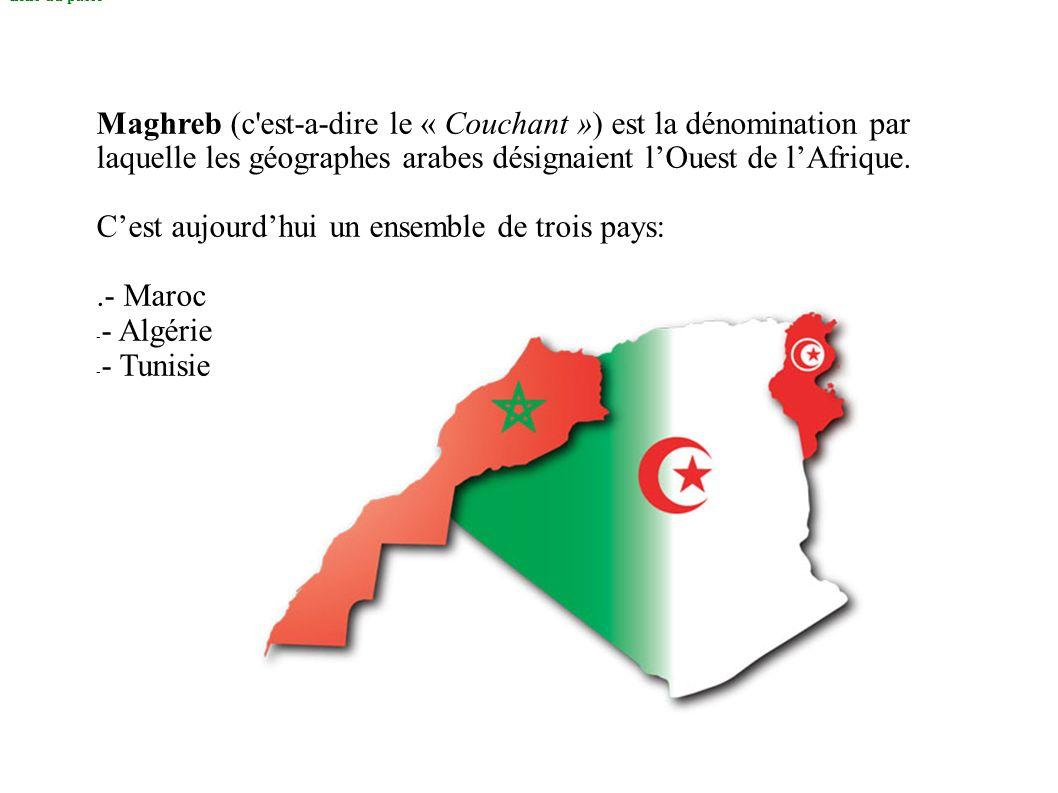 liens du passé Maghreb (c'est-a-dire le « Couchant ») est la dénomination par laquelle les géographes arabes désignaient lOuest de lAfrique. Cest aujo