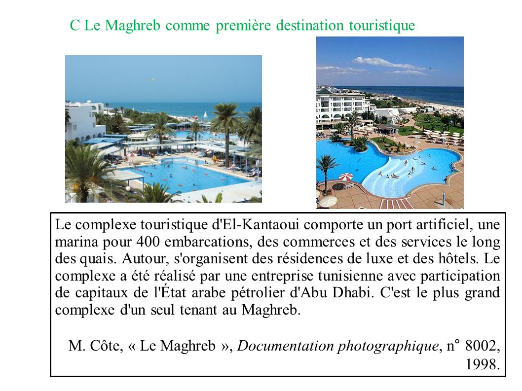 C Le Maghreb comme première destination touristique Le complexe touristique d'El-Kantaoui comporte un port artificiel, une marina pour 400 embarcation