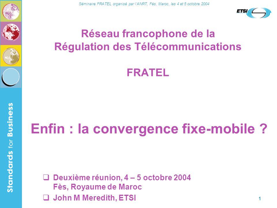 Séminaire FRATEL organisé par lANRT, Fès, Maroc, les 4 et 5 octobre 2004 12 GSM terminaux GSM réseau daccès radio GSM réseau coeur GSM subscriber interface module (carte SIM) études sur FLMPTS -> UTRAN GSM services GSM CAMEL ETSI SMG 1998