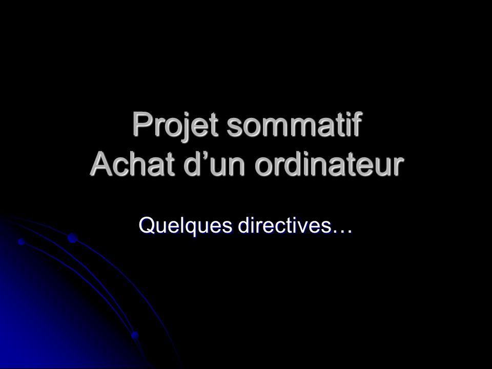 Projet sommatif Achat dun ordinateur Quelques directives…