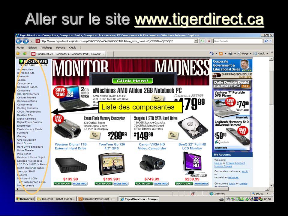 Aller sur le site www.tigerdirect.ca www.tigerdirect.ca Liste des composantes