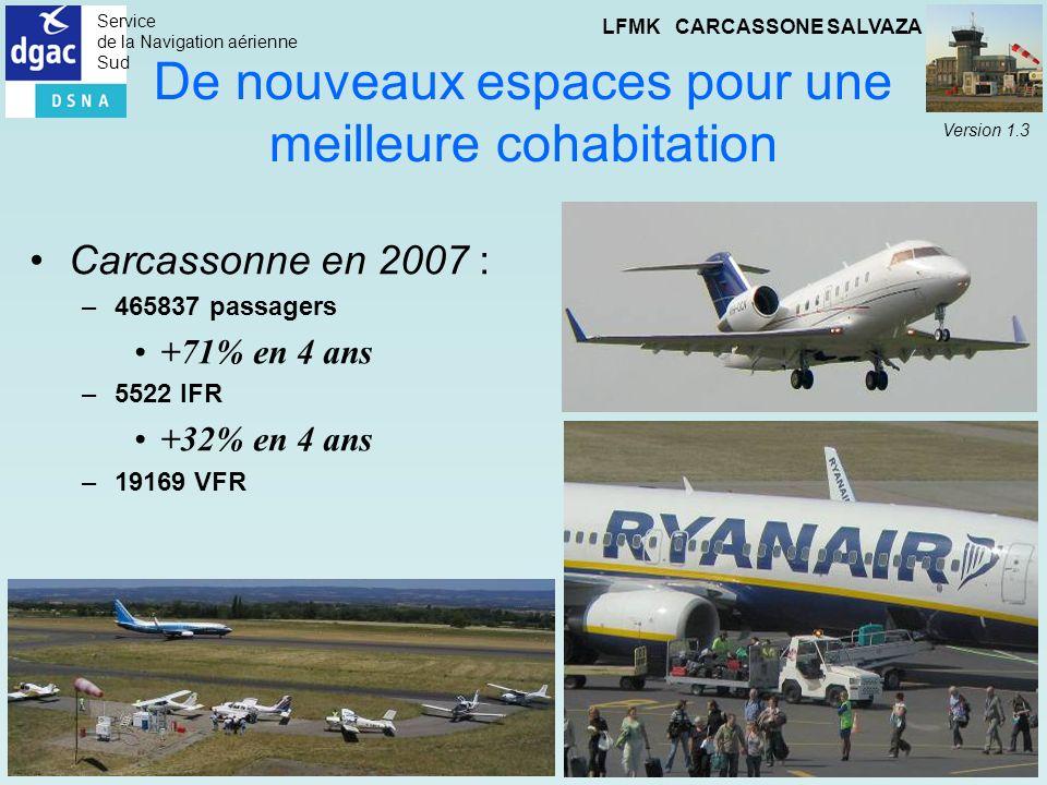 Service de la Navigation aérienne Sud LFMK CARCASSONE SALVAZA Version 1.3 De nouveaux espaces pour une meilleure cohabitation Carcassonne en 2007 : –4