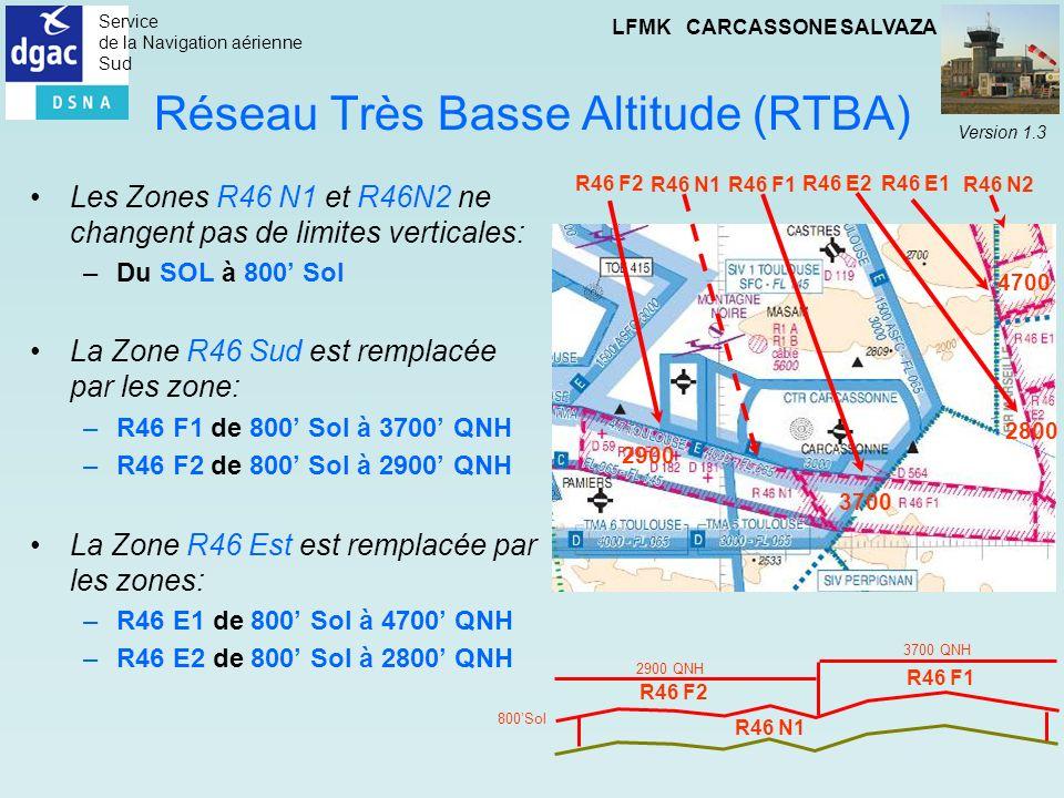 Service de la Navigation aérienne Sud LFMK CARCASSONE SALVAZA Version 1.3 Réseau Très Basse Altitude (RTBA) Les Zones R46 N1 et R46N2 ne changent pas