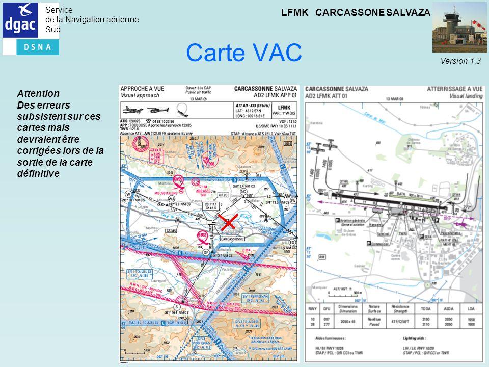Service de la Navigation aérienne Sud LFMK CARCASSONE SALVAZA Version 1.3 Carte VAC Attention Des erreurs subsistent sur ces cartes mais devraient êtr