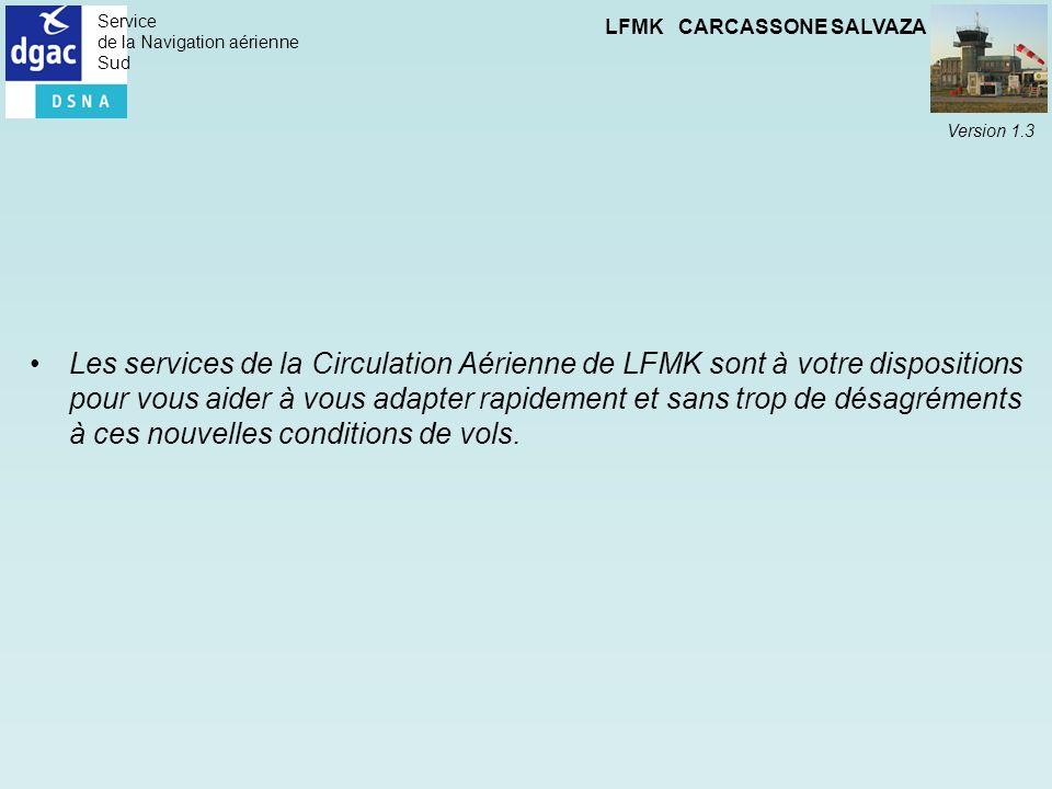 Service de la Navigation aérienne Sud LFMK CARCASSONE SALVAZA Version 1.3 Les services de la Circulation Aérienne de LFMK sont à votre dispositions po