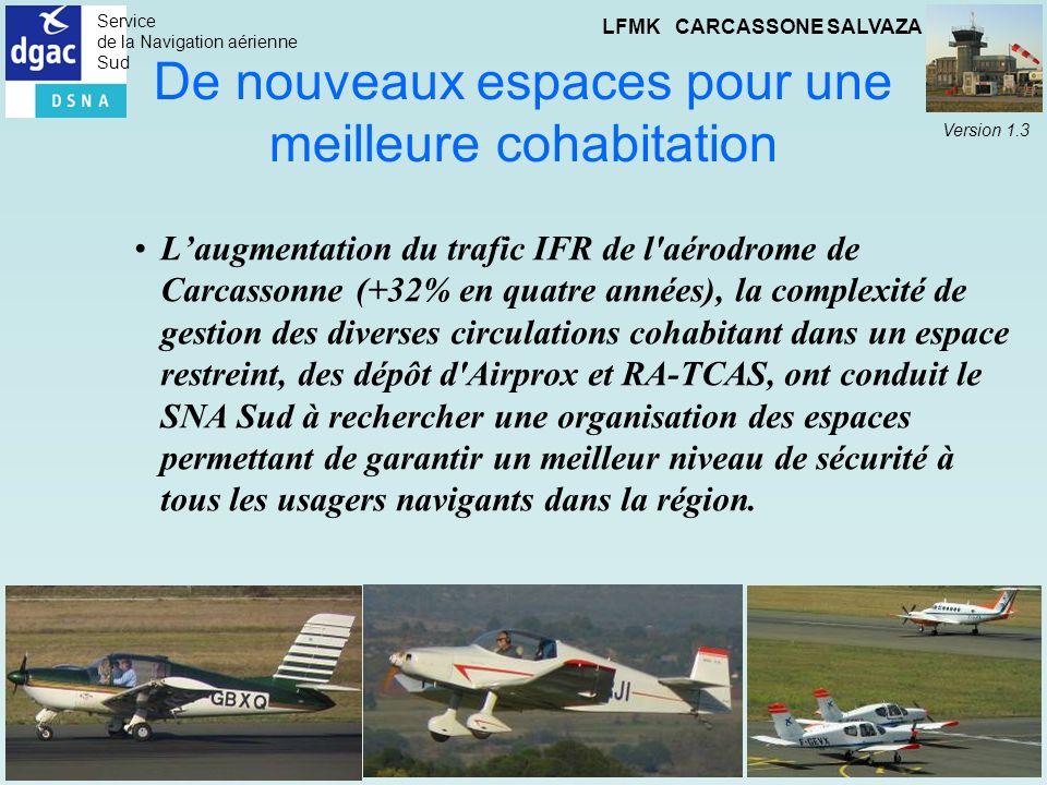 Service de la Navigation aérienne Sud LFMK CARCASSONE SALVAZA Version 1.3 De nouveaux espaces pour une meilleure cohabitation Laugmentation du trafic