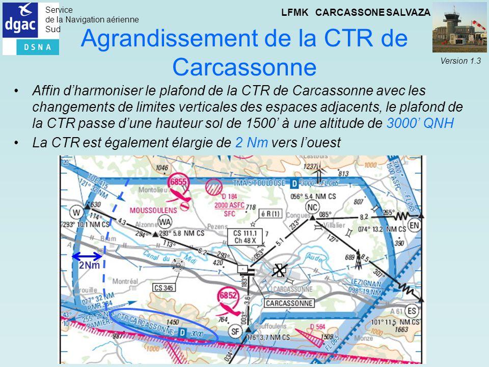 Service de la Navigation aérienne Sud LFMK CARCASSONE SALVAZA Version 1.3 Agrandissement de la CTR de Carcassonne Affin dharmoniser le plafond de la C