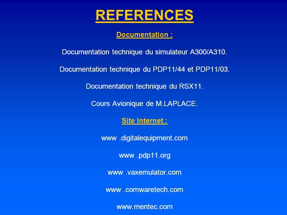 REFERENCES Documentation : Documentation technique du simulateur A300/A310. Documentation technique du PDP11/44 et PDP11/03. Documentation technique d
