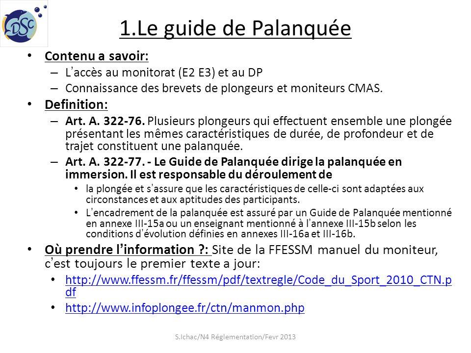 1.Le guide de Palanquée Contenu a savoir: – Laccès au monitorat (E2 E3) et au DP – Connaissance des brevets de plongeurs et moniteurs CMAS. Definition