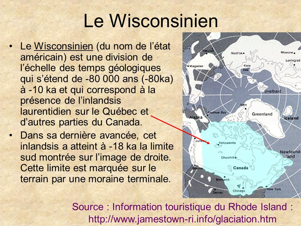 Le Wisconsinien Le Wisconsinien (du nom de létat américain) est une division de léchelle des temps géologiques qui sétend de -80 000 ans (-80ka) à -10
