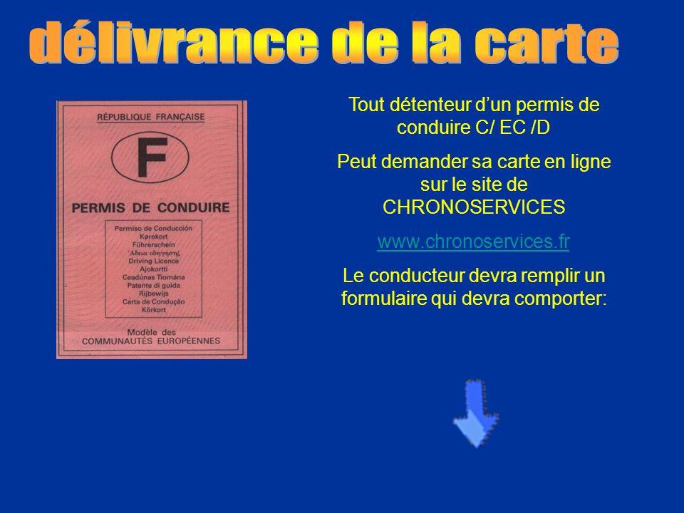 Tout détenteur dun permis de conduire C/ EC /D Peut demander sa carte en ligne sur le site de CHRONOSERVICES www.chronoservices.fr Le conducteur devra remplir un formulaire qui devra comporter: