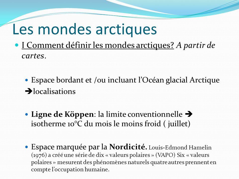 Les mondes arctiques I Comment définir les mondes arctiques? A partir de cartes. Espace bordant et /ou incluant lOcéan glacial Arctique localisations