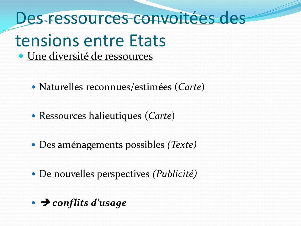 Des ressources convoitées des tensions entre Etats Une diversité de ressources Naturelles reconnues/estimées (Carte) Ressources halieutiques (Carte) D