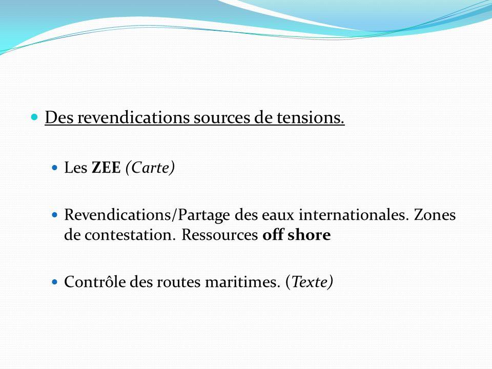 Des revendications sources de tensions. Les ZEE (Carte) Revendications/Partage des eaux internationales. Zones de contestation. Ressources off shore C