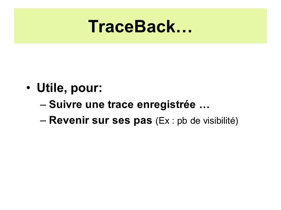 TraceBack… Utile, pour: –Suivre une trace enregistrée … –Revenir sur ses pas (Ex : pb de visibilité)