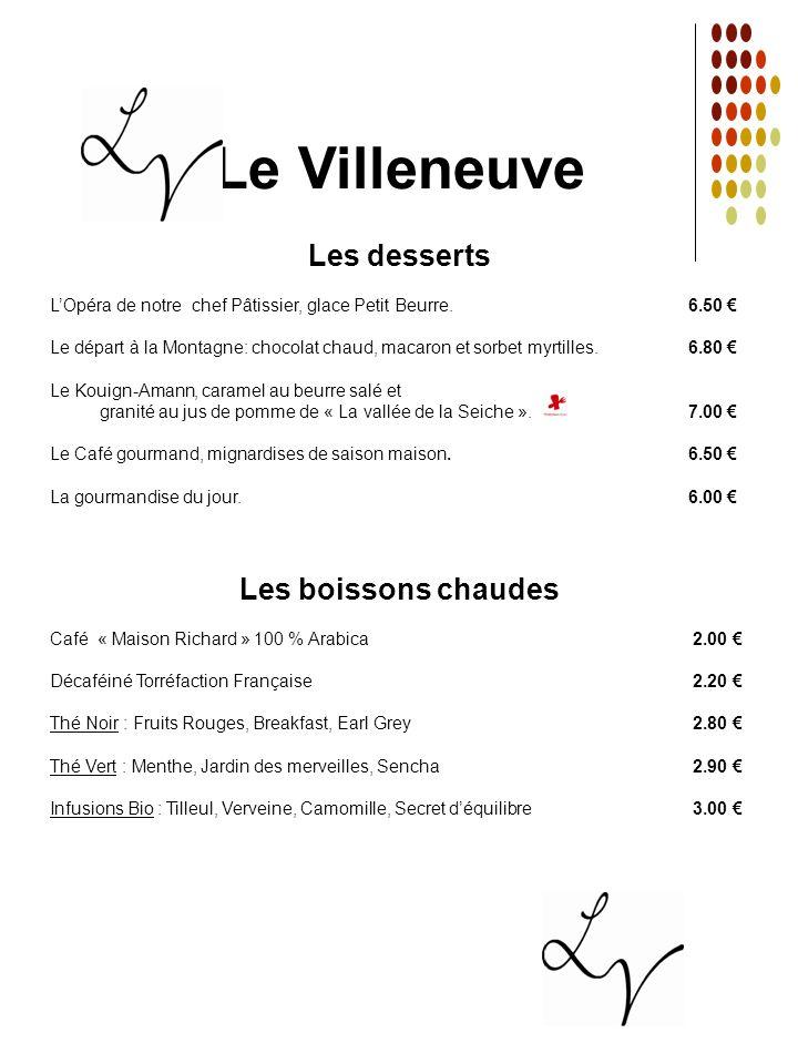 Le Villeneuve Les desserts LOpéra de notre chef Pâtissier, glace Petit Beurre. 6.50 Le départ à la Montagne: chocolat chaud, macaron et sorbet myrtill