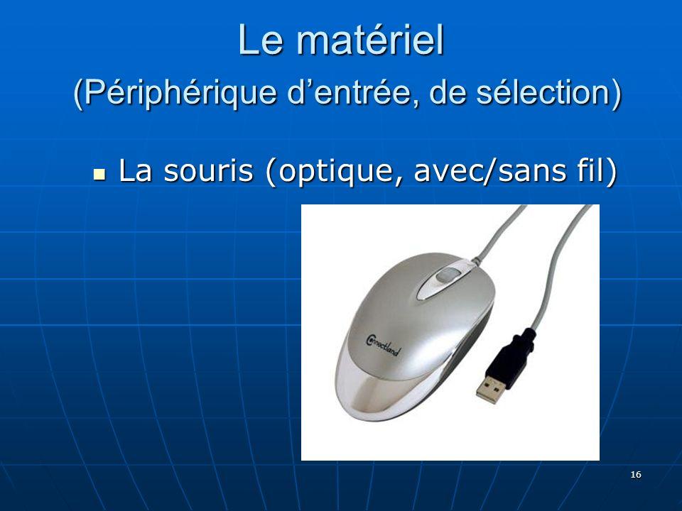 16 Le matériel (Périphérique dentrée, de sélection) La souris (optique, avec/sans fil) La souris (optique, avec/sans fil)