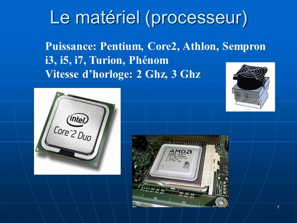 7 Le matériel (processeur) Puissance: Pentium, Core2, Athlon, Sempron i3, i5, i7, Turion, Phénom Vitesse dhorloge: 2 Ghz, 3 Ghz
