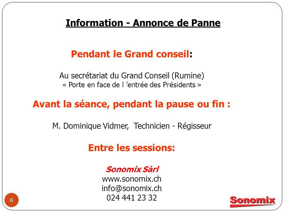 8 Information - Annonce de Panne Pendant le Grand conseil: Au secrétariat du Grand Conseil (Rumine) « Porte en face de l entrée des Présidents » Avant