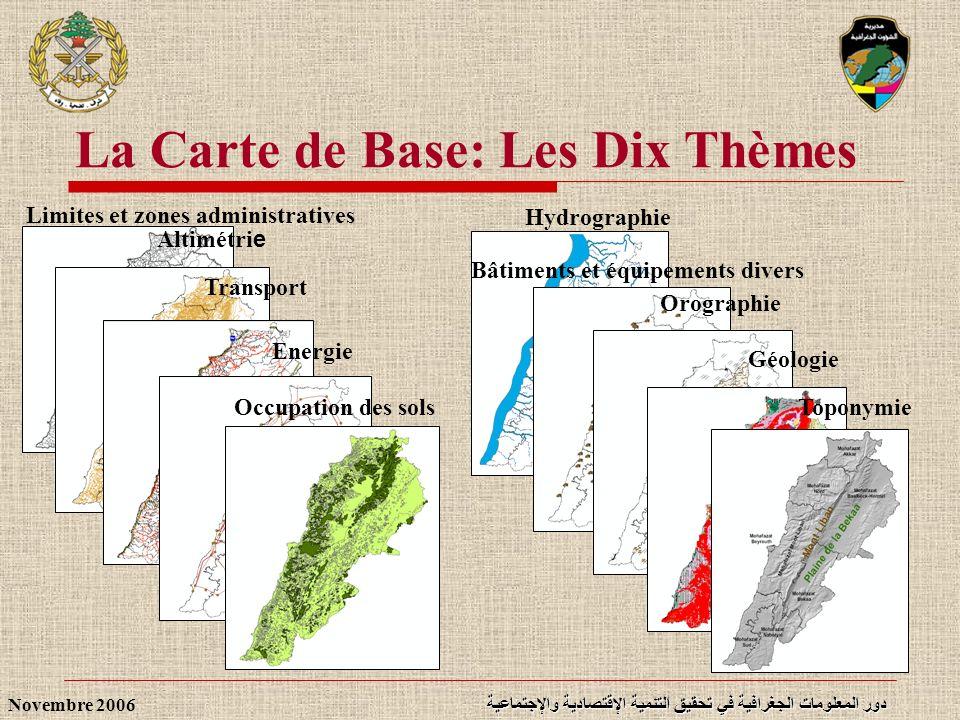 دور المعلومات الجغرافية في تحقيق التنمية الإقتصادية والإجتماعية Novembre 2006 Limites et zones administratives Altimétri e Hydrographie Bâtiments et é