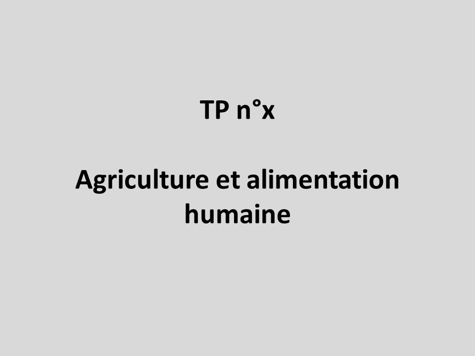 TP n°x Agriculture et alimentation humaine
