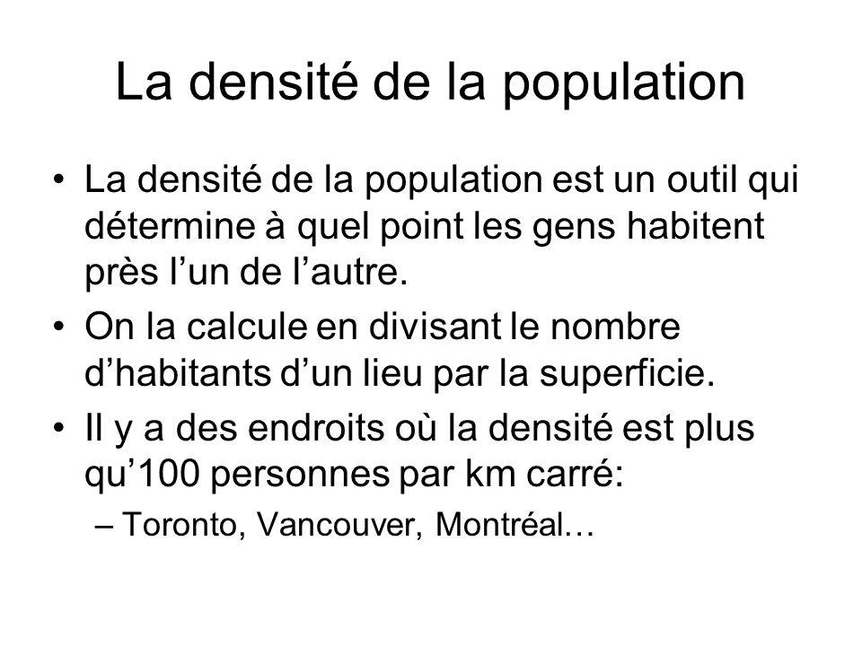 La densité de la population La densité de la population est un outil qui détermine à quel point les gens habitent près lun de lautre. On la calcule en
