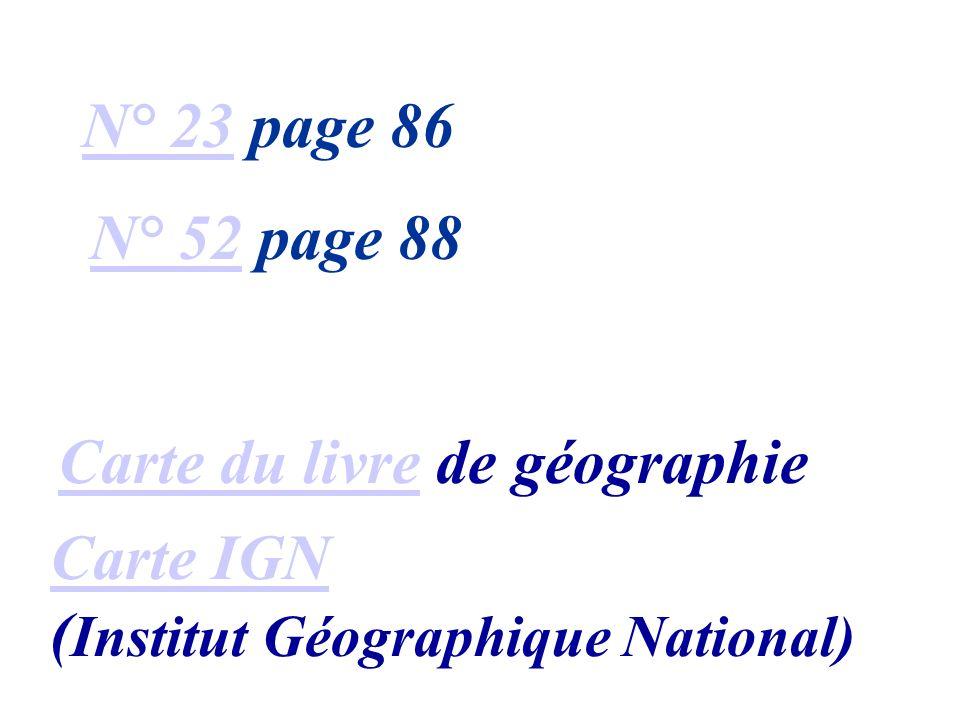 N° 23 page 86 N° 52 page 88 Carte du livre de géographie Carte IGN ( Institut Géographique National)