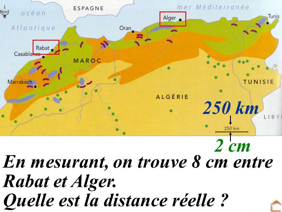 En mesurant, on trouve 8 cm entre Rabat et Alger. Quelle est la distance réelle ? 250 km 2 cm