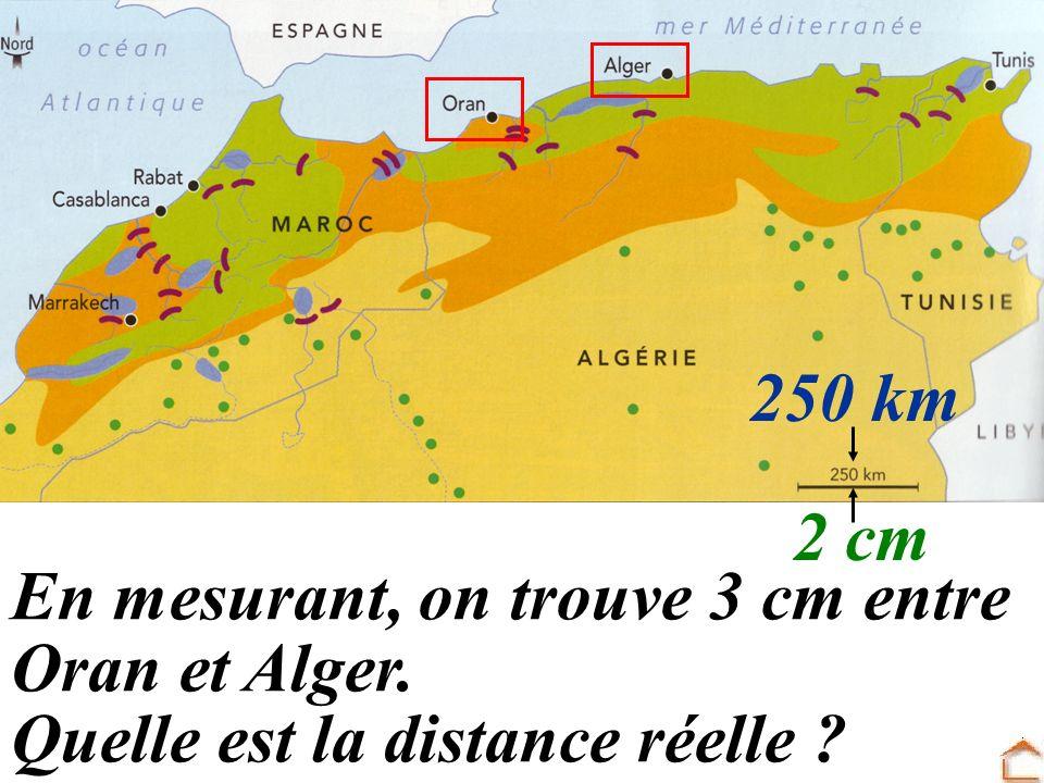 En mesurant, on trouve 3 cm entre Oran et Alger. Quelle est la distance réelle ? 250 km 2 cm
