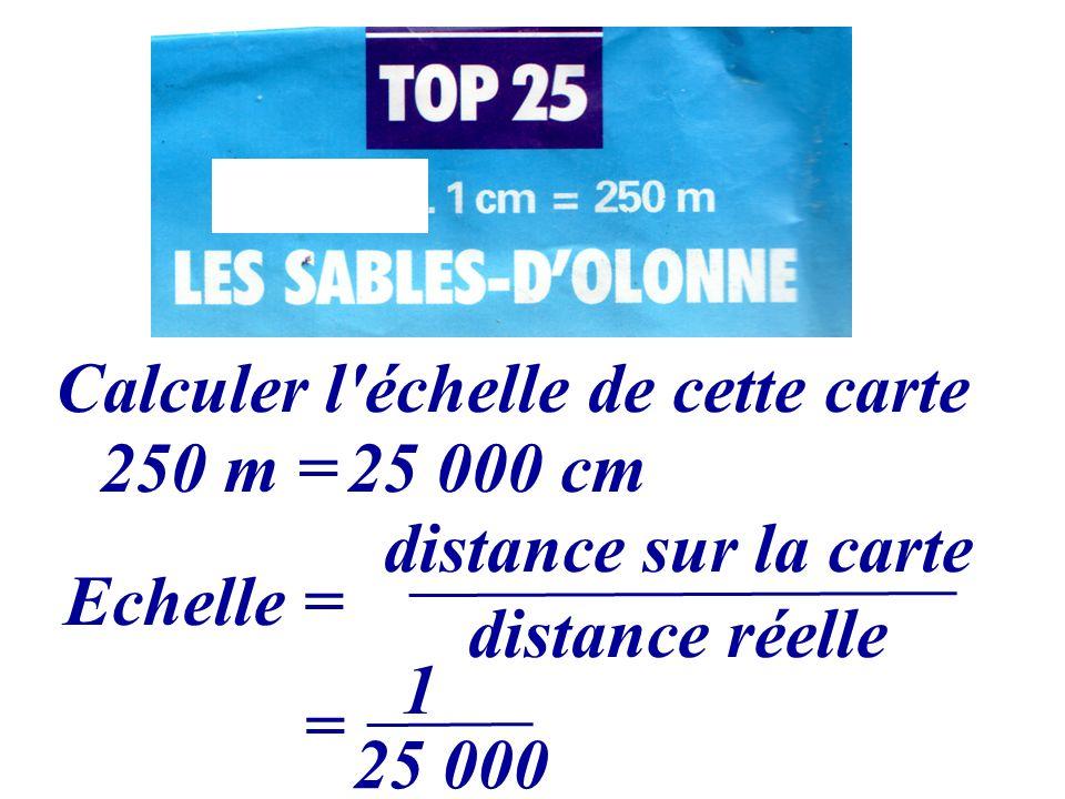 Calculer l'échelle de cette carte 250 m =25 000 cm Echelle = distance sur la carte distance réelle = 1 25 000