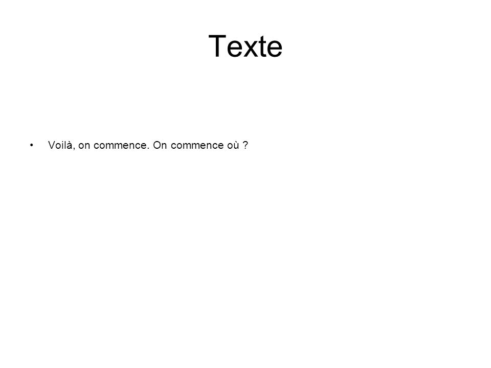 Texte Voilà, on commence. On commence où ?
