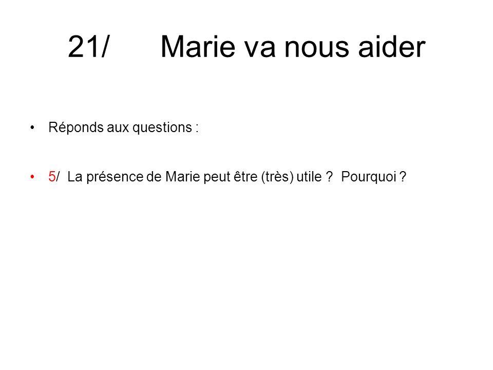 21/ Marie va nous aider Réponds aux questions : 5/ La présence de Marie peut être (très) utile .