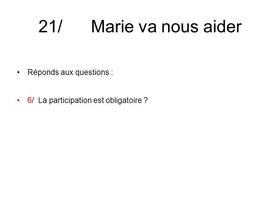 21/ Marie va nous aider Réponds aux questions : 6/ La participation est obligatoire