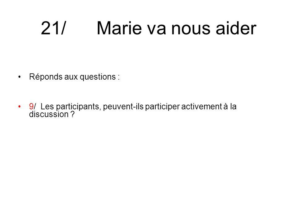 21/ Marie va nous aider Réponds aux questions : 9/ Les participants, peuvent-ils participer activement à la discussion