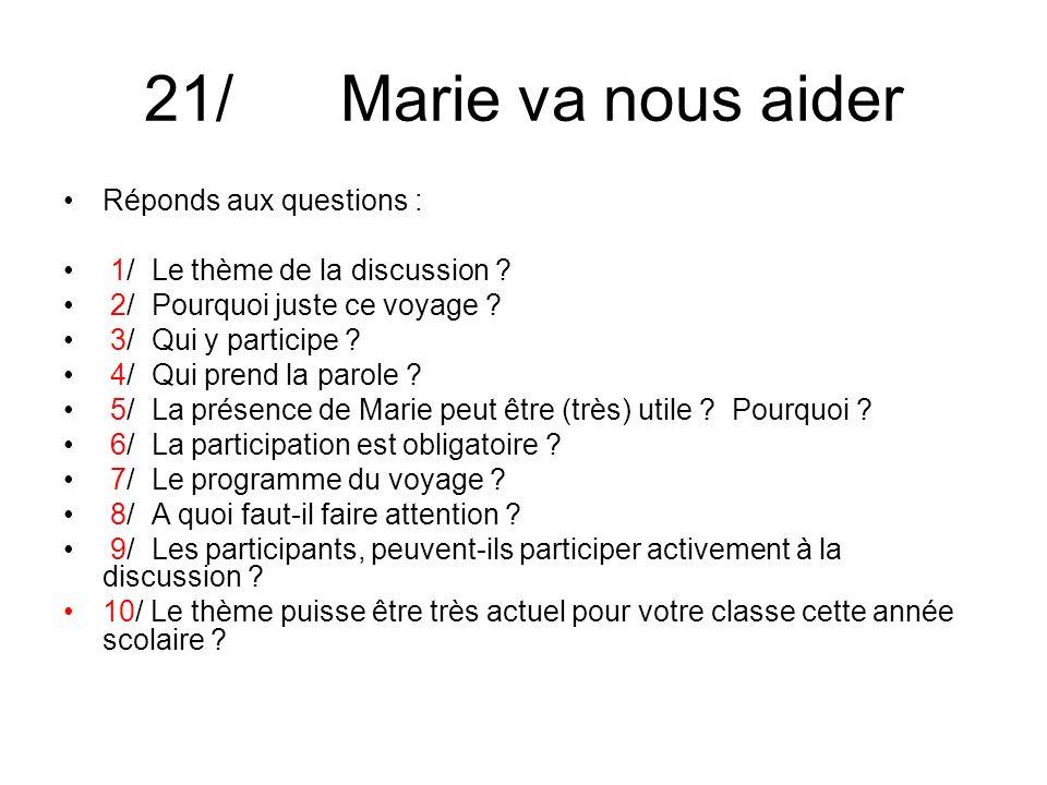 21/ Marie va nous aider Réponds aux questions : 1/ Le thème de la discussion .