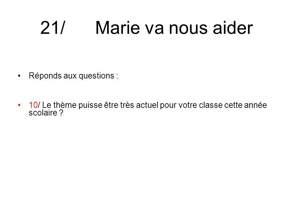 21/ Marie va nous aider Réponds aux questions : 10/ Le thème puisse être très actuel pour votre classe cette année scolaire