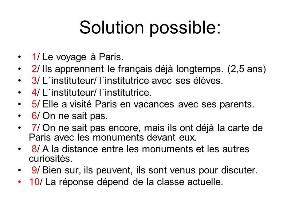Solution possible: 1/ Le voyage à Paris. 2/ Ils apprennent le français déjà longtemps.