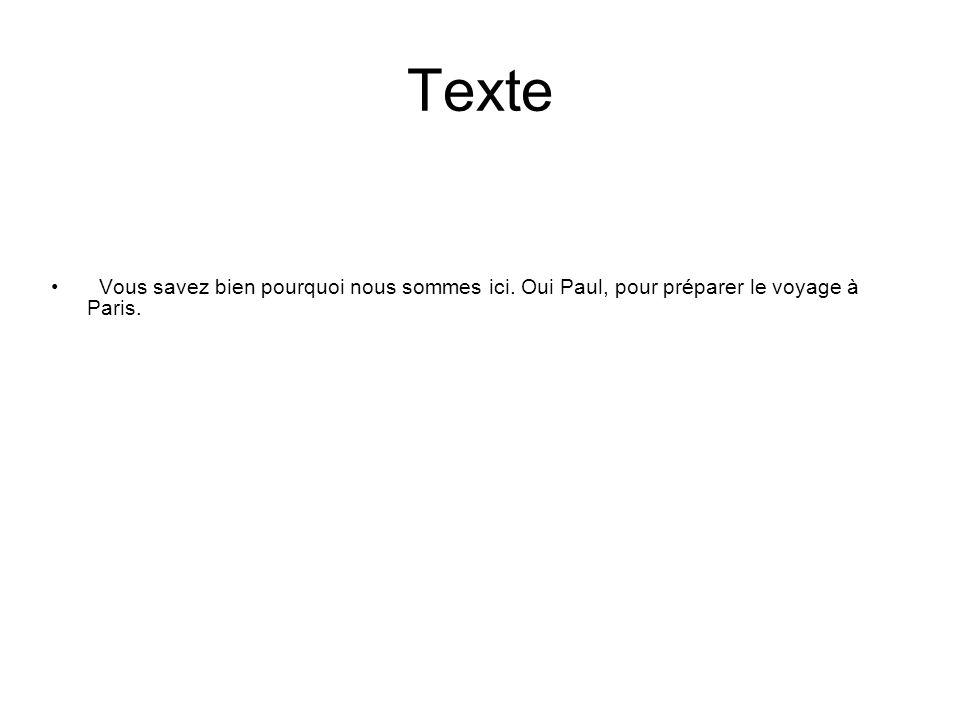 Texte Vous savez bien pourquoi nous sommes ici. Oui Paul, pour préparer le voyage à Paris.