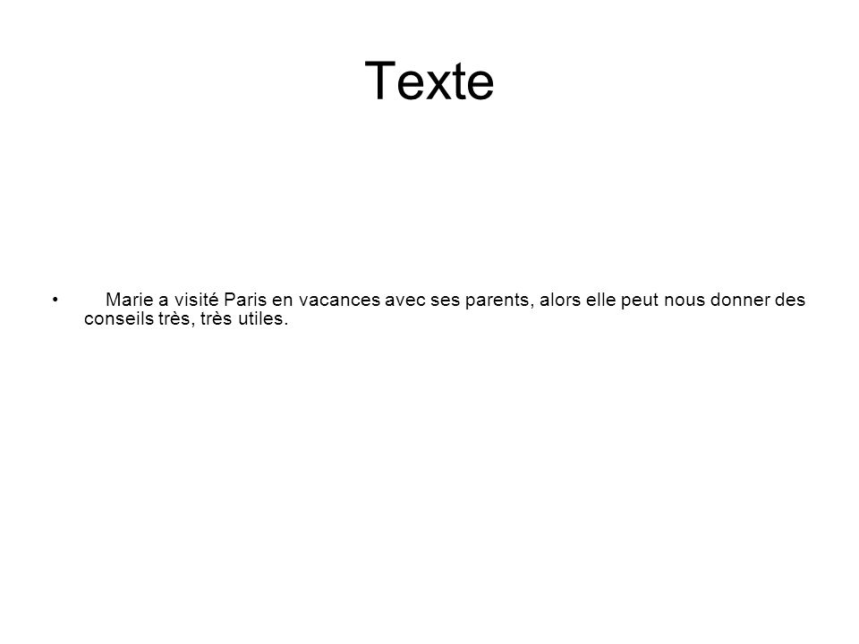 Texte Marie a visité Paris en vacances avec ses parents, alors elle peut nous donner des conseils très, très utiles.