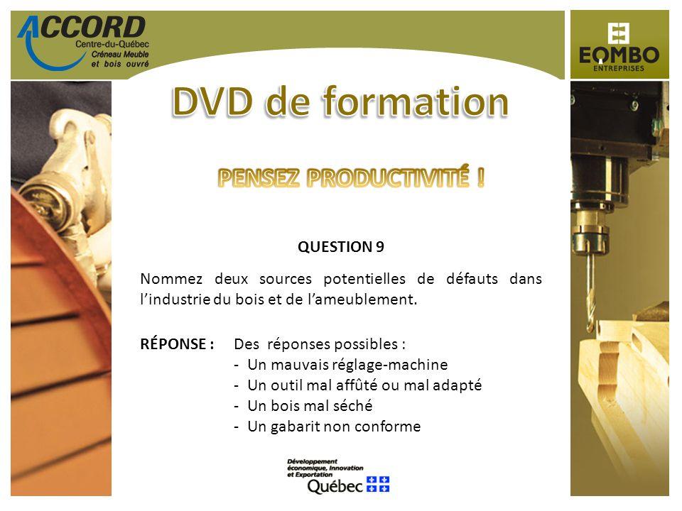 QUESTION 9 Nommez deux sources potentielles de défauts dans lindustrie du bois et de lameublement.