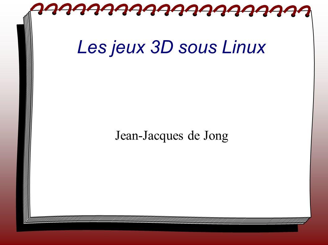 Les jeux 3D sous Linux Jean-Jacques de Jong