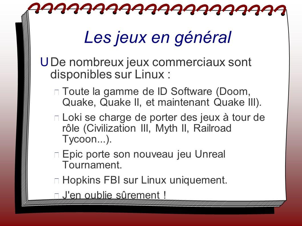 Les jeux en général De nombreux jeux commerciaux sont disponibles sur Linux : Toute la gamme de ID Software (Doom, Quake, Quake II, et maintenant Quake III).