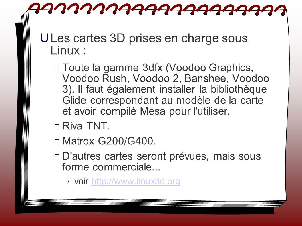 Les cartes 3D prises en charge sous Linux : Toute la gamme 3dfx (Voodoo Graphics, Voodoo Rush, Voodoo 2, Banshee, Voodoo 3).