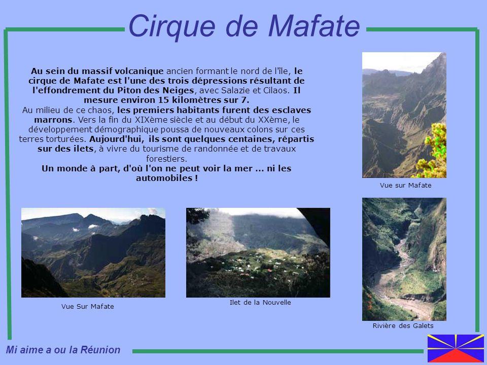 Au sein du massif volcanique ancien formant le nord de l'île, le cirque de Mafate est l'une des trois dépressions résultant de l'effondrement du Piton